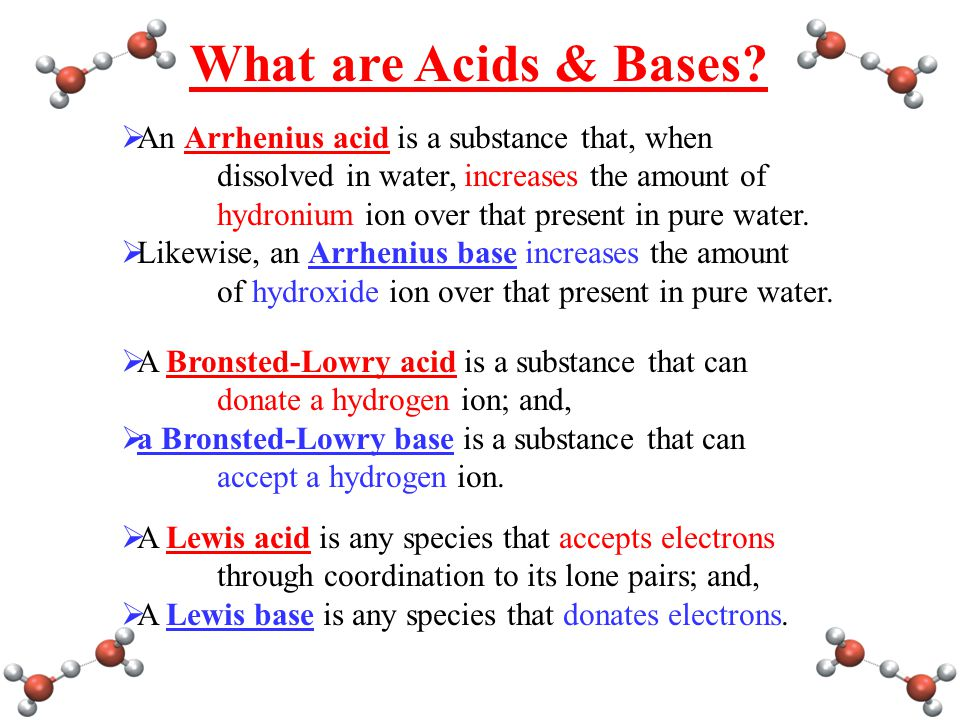 What are Acids & Bases An Arrhenius acid is a substance that, when dissolved in water, increases the amount of.