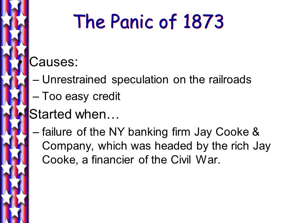 The Panic of 1873 Causes: Started when…
