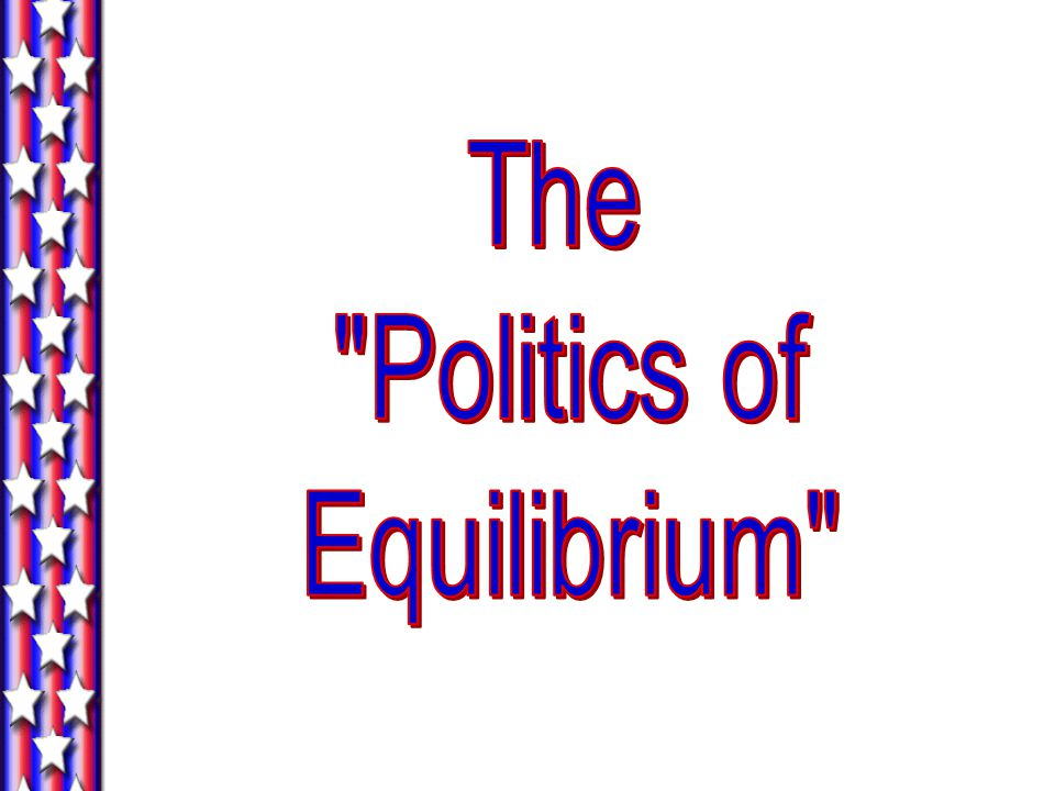 The Politics of Equilibrium