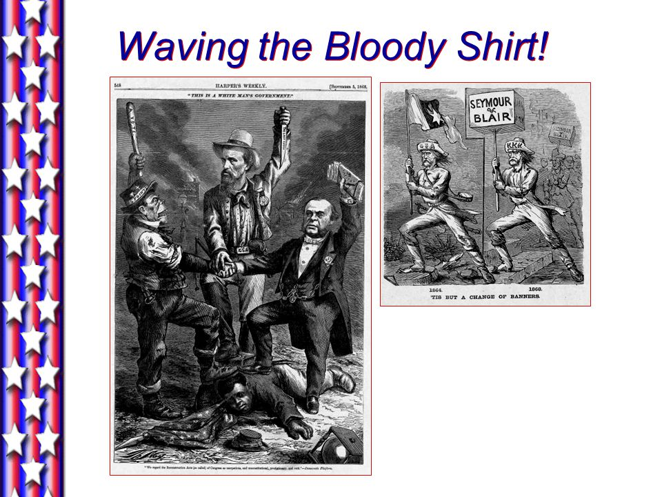 Waving the Bloody Shirt!