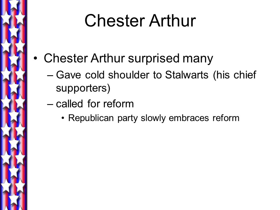 Chester Arthur Chester Arthur surprised many