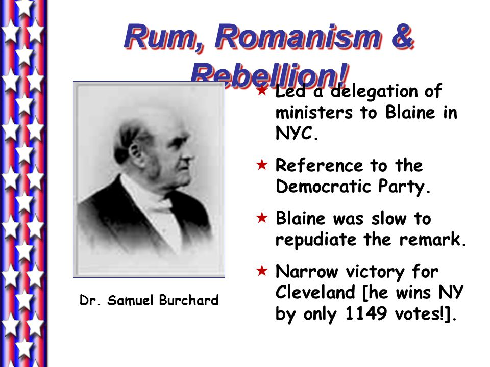 Rum, Romanism & Rebellion!