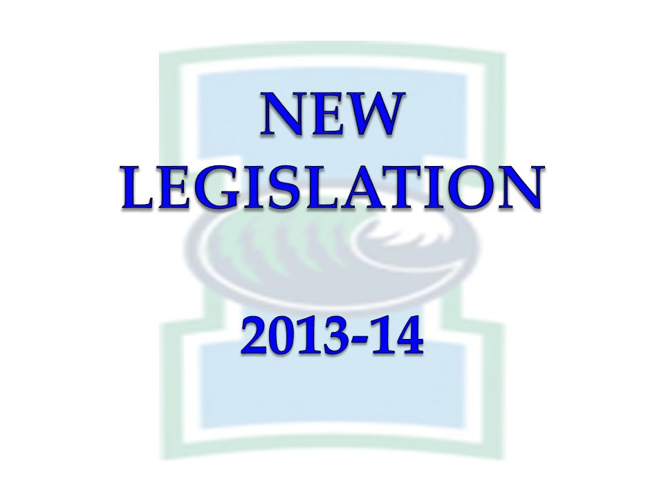 NEW LEGISLATION 2013-14