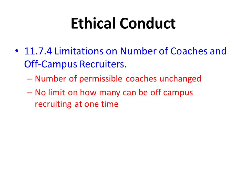 Ethical Conduct Limitations on Number of Coaches and Off-Campus Recruiters. Number of permissible coaches unchanged.