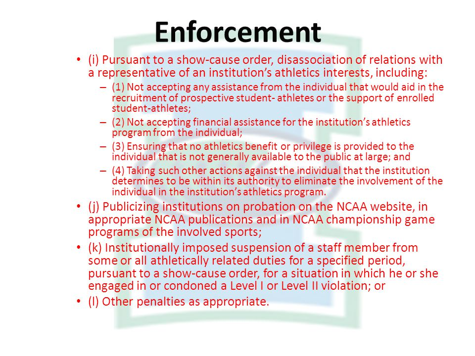 Enforcement (i) Pursuant to a show-cause order, disassociation of relations with a representative of an institution's athletics interests, including: