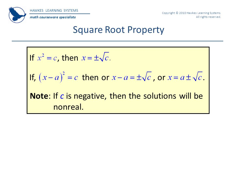 Square Root Property v If , then If, then or , or .