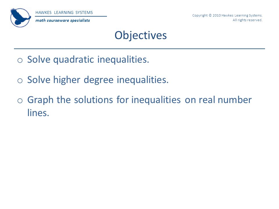 Objectives Solve quadratic inequalities.