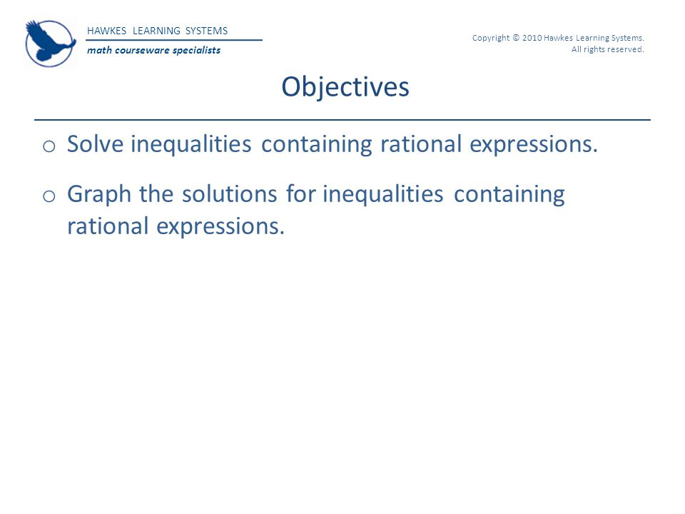Objectives Solve inequalities containing rational expressions.