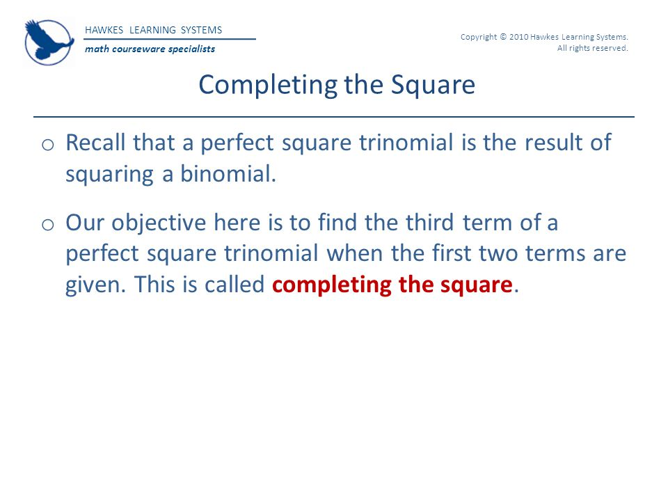 Completing the Square Recall that a perfect square trinomial is the result of squaring a binomial.