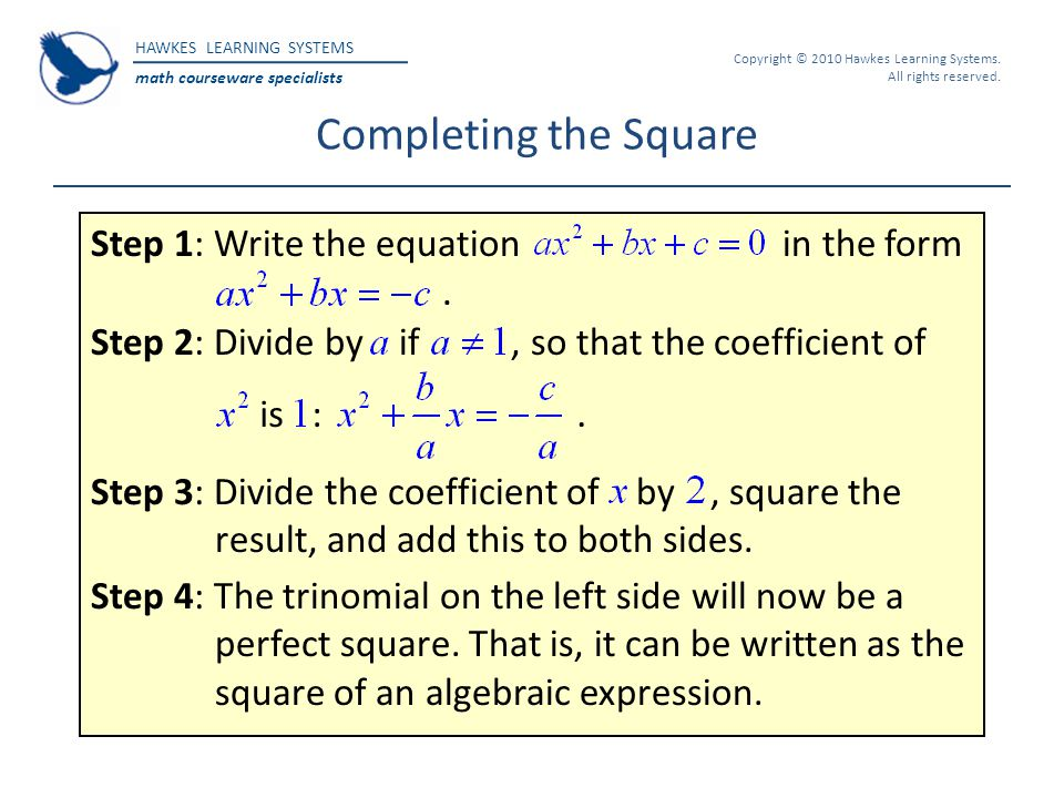 Completing the Square Step 1: Write the equation in the form .