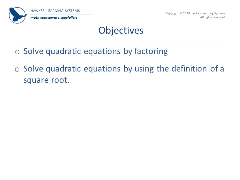 Objectives Solve quadratic equations by factoring