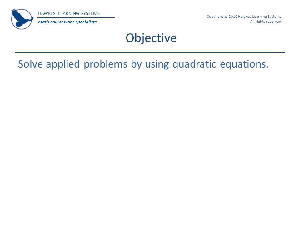 Objective Solve applied problems by using quadratic equations.