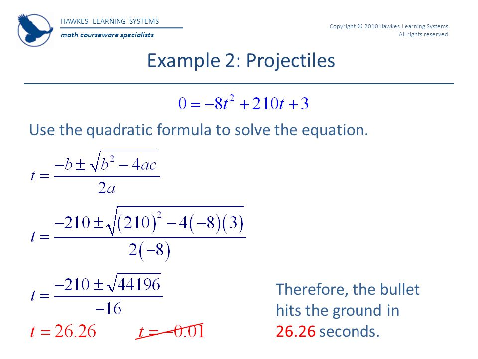 Example 2: Projectiles Use the quadratic formula to solve the equation.