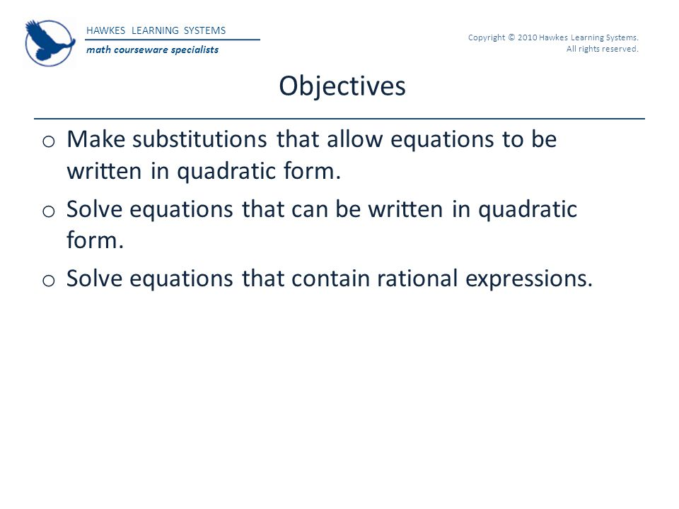 Objectives Make substitutions that allow equations to be written in quadratic form. Solve equations that can be written in quadratic form.