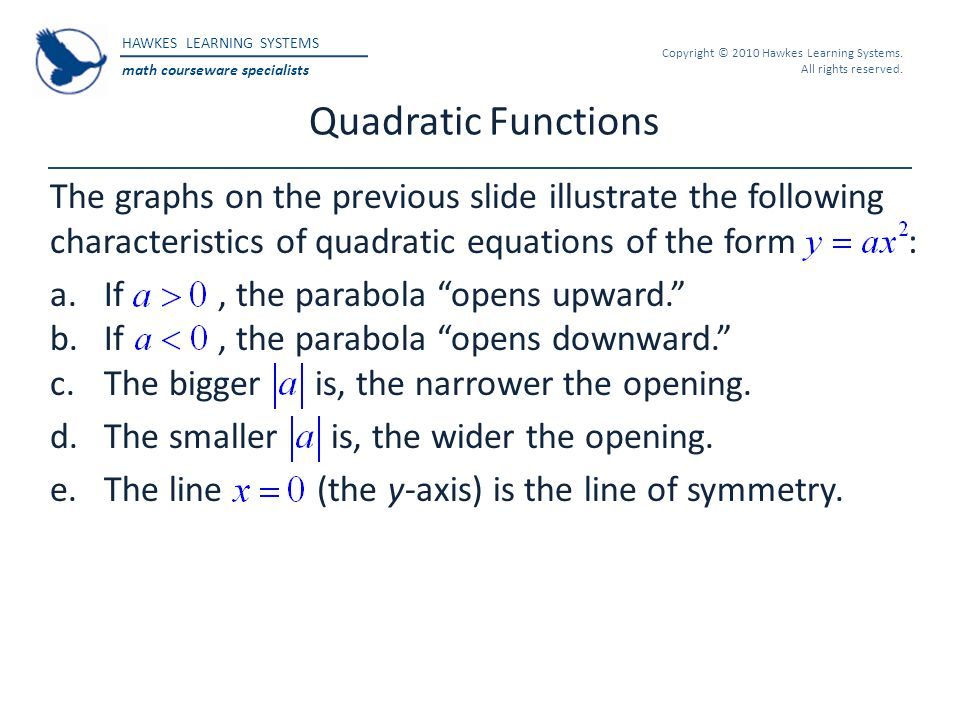 Quadratic Functions The graphs on the previous slide illustrate the following characteristics of quadratic equations of the form :