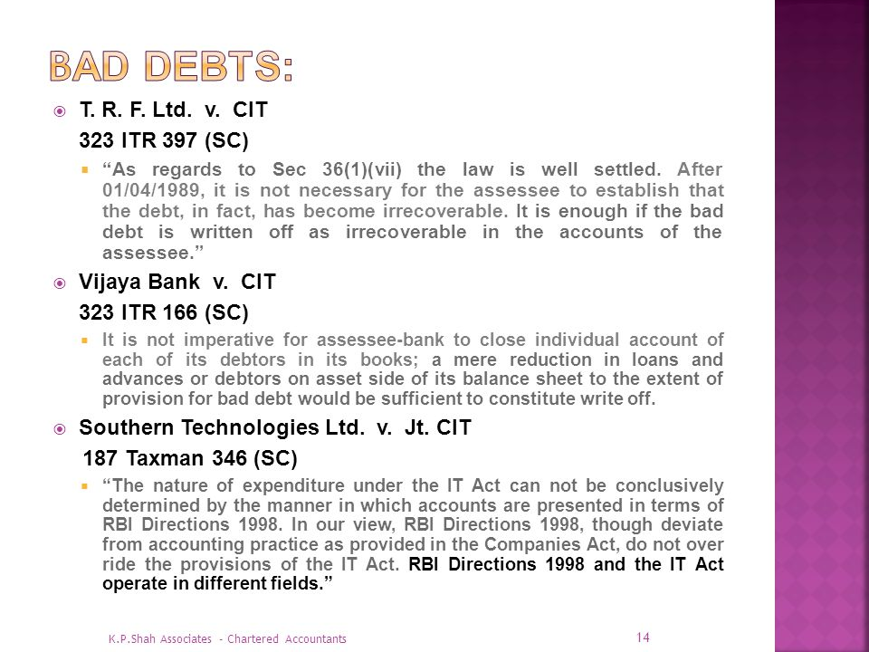 Bad Debts: T. R. F. Ltd. v. CIT 323 ITR 397 (SC) Vijaya Bank v. CIT