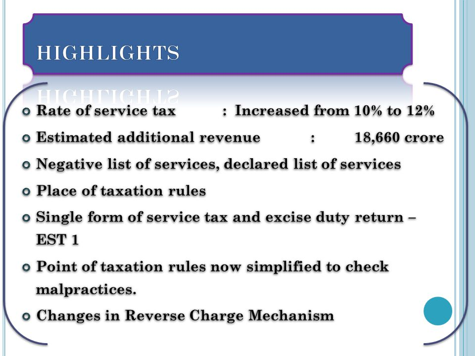 HIGHLIGHTS Rate of service tax : Increased from 10% to 12%
