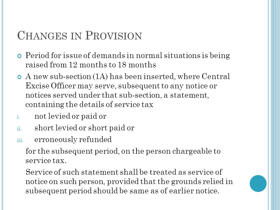 Changes in Provision Period for issue of demands in normal situations is being raised from 12 months to 18 months.