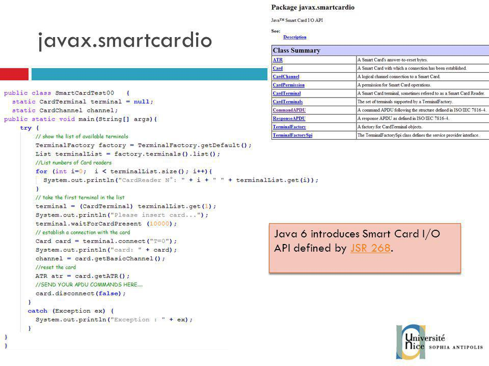 javax.smartcardio Java 6 introduces Smart Card I/O API defined by JSR 268.