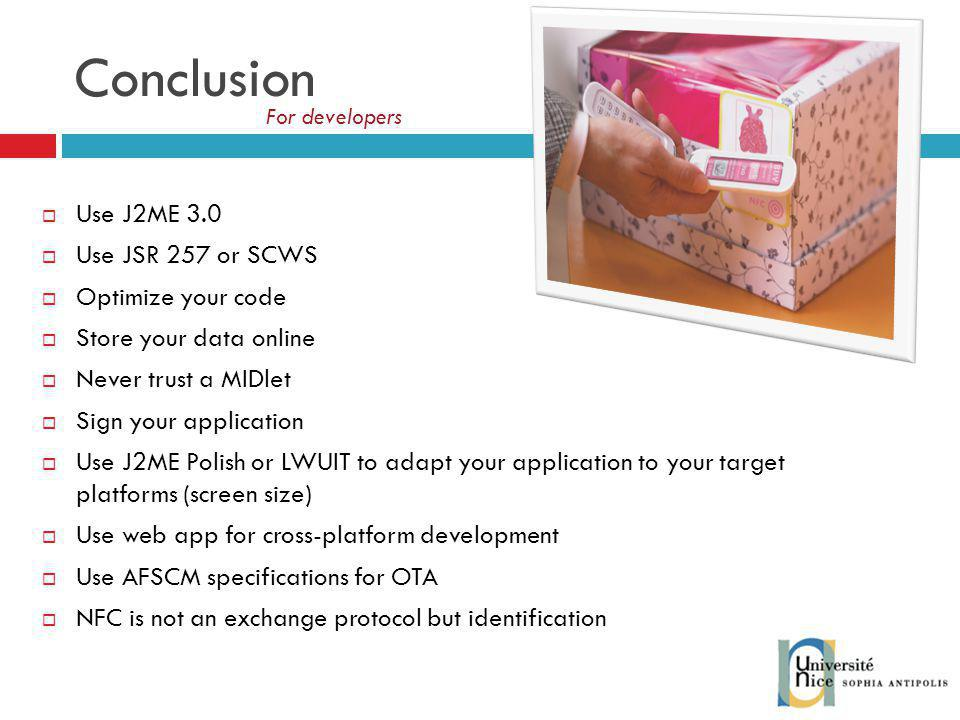Conclusion Use J2ME 3.0 Use JSR 257 or SCWS Optimize your code