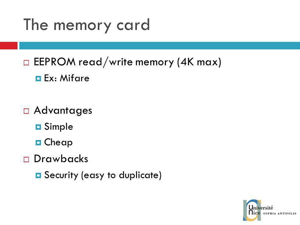 The memory card EEPROM read/write memory (4K max) Advantages Drawbacks