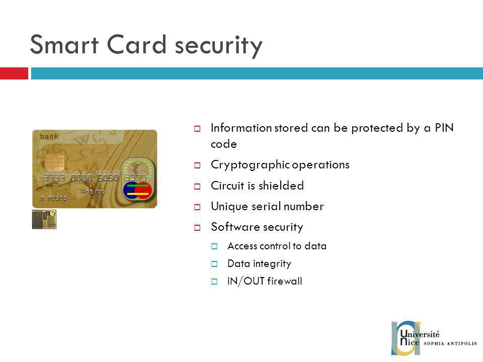 Smart Card security Information stored can be protected by a PIN code
