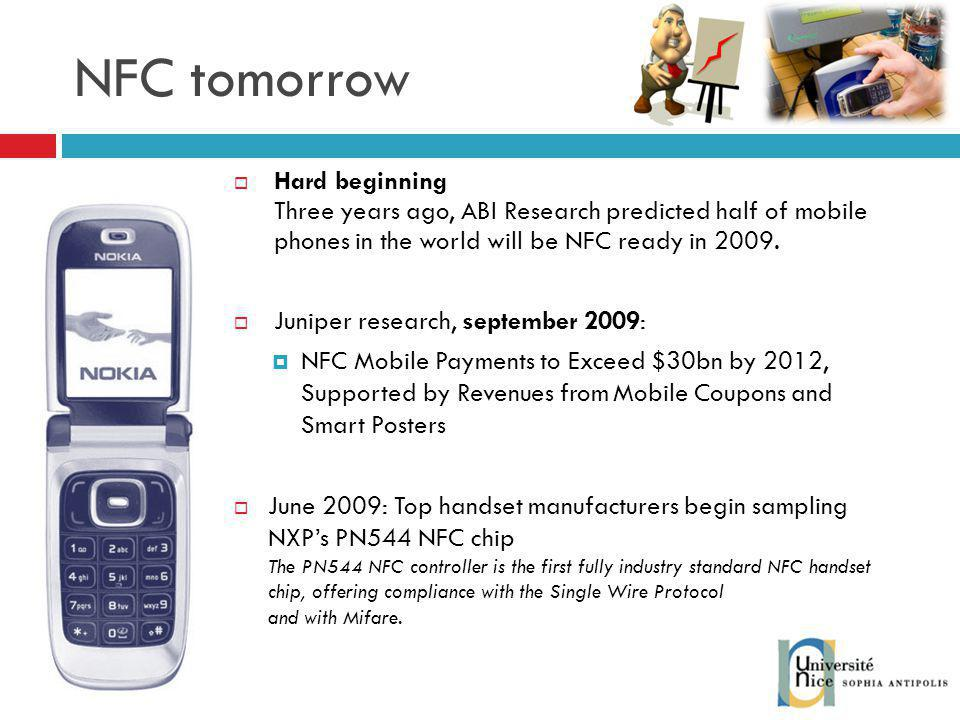 NFC tomorrow Hard beginning Three years ago, ABI Research predicted half of mobile phones in the world will be NFC ready in 2009.