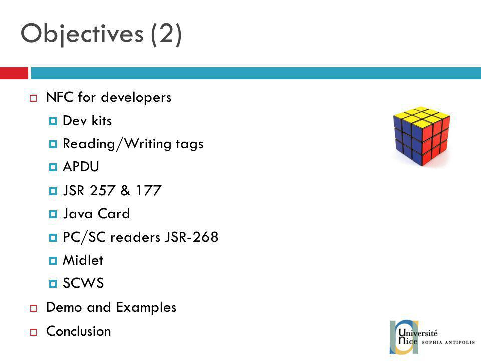 Objectives (2) NFC for developers Dev kits Reading/Writing tags APDU