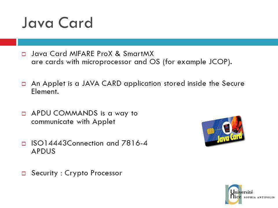 Java Card Java Card MIFARE ProX & SmartMX are cards with microprocessor and OS (for example JCOP).