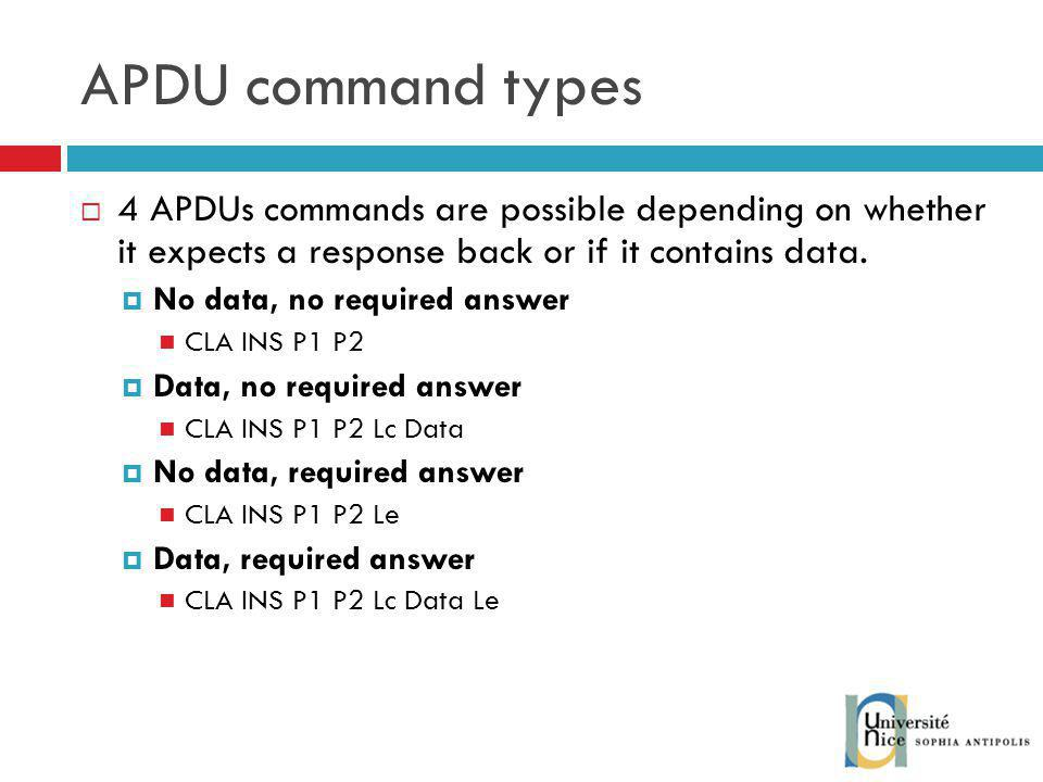 APDU command types 4 APDUs commands are possible depending on whether it expects a response back or if it contains data.
