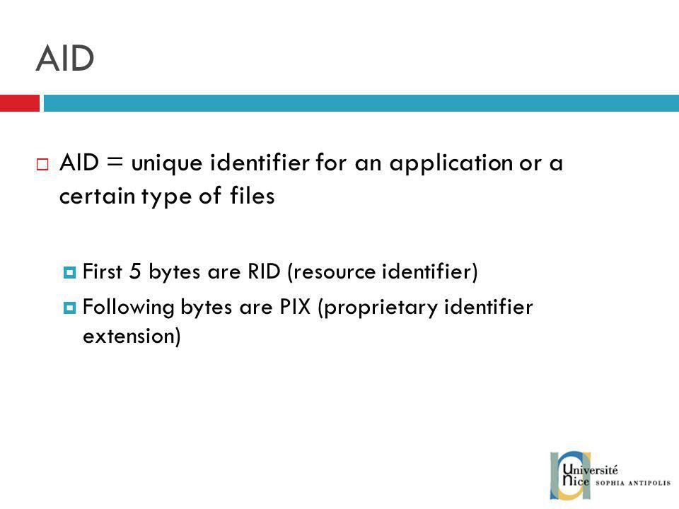 AID AID = unique identifier for an application or a certain type of files. First 5 bytes are RID (resource identifier)