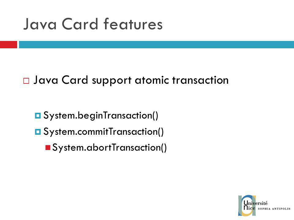 Java Card features Java Card support atomic transaction
