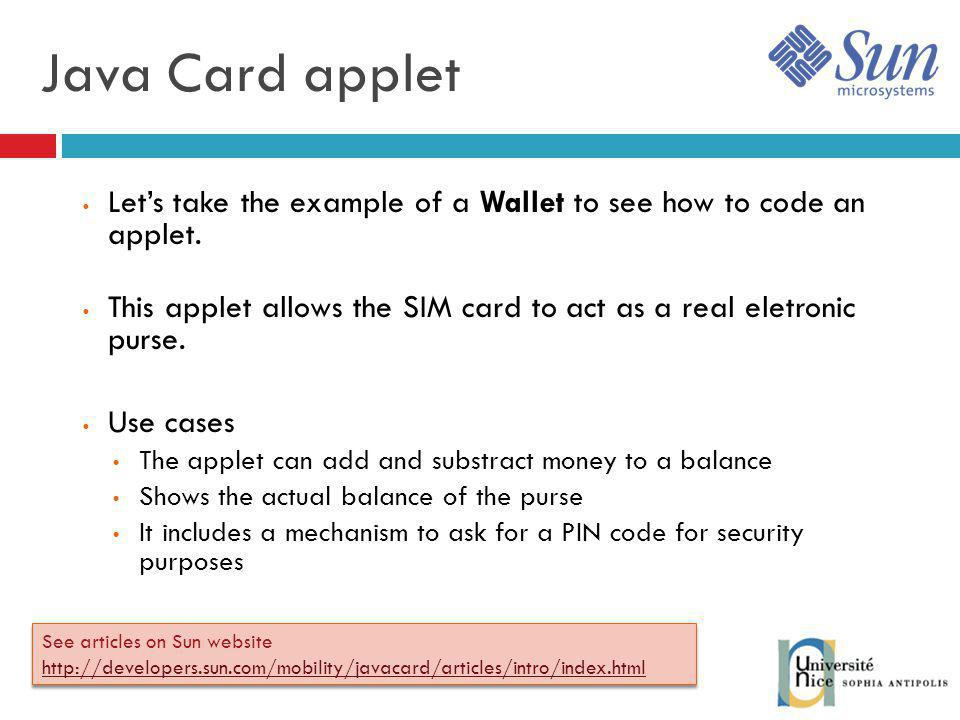 Java Card applet Let's take the example of a Wallet to see how to code an applet.