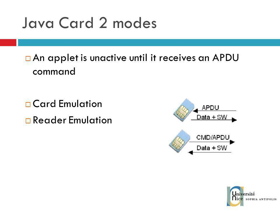 Java Card 2 modes An applet is unactive until it receives an APDU command.