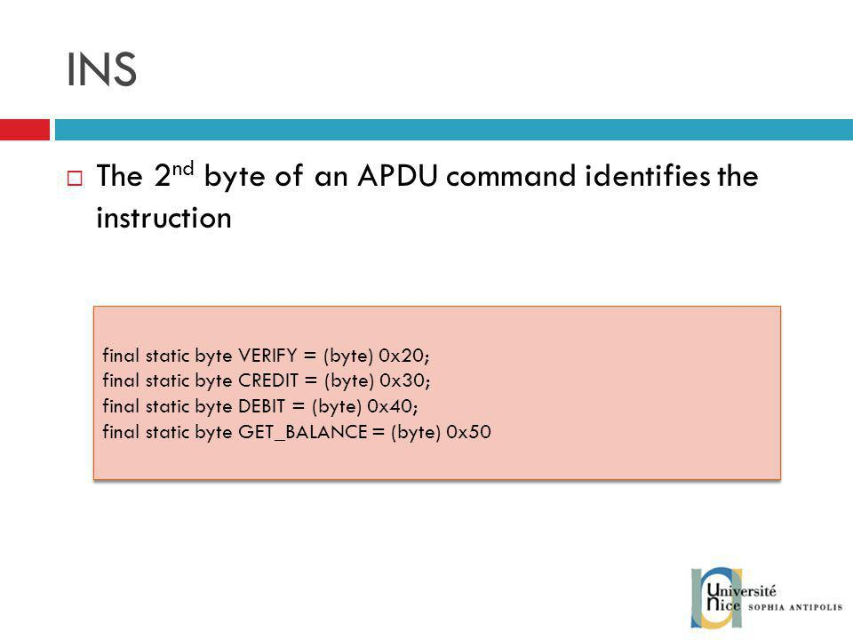 INS The 2nd byte of an APDU command identifies the instruction