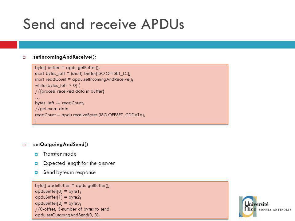 Send and receive APDUs setIncomingAndReceive(); setOutgoingAndSend()