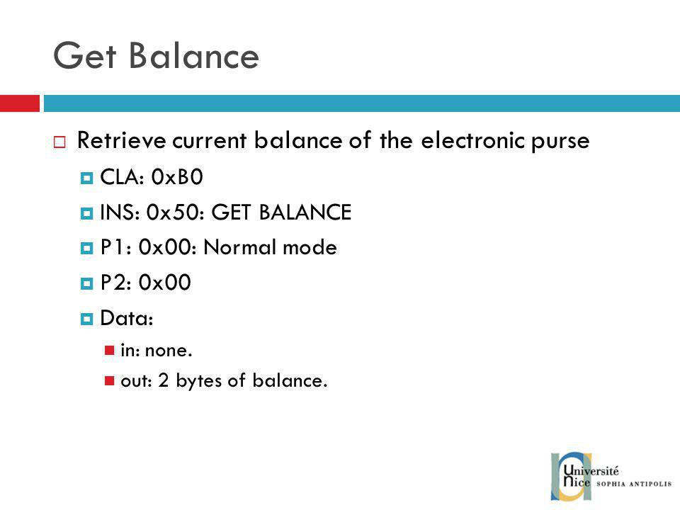 Get Balance Retrieve current balance of the electronic purse CLA: 0xB0
