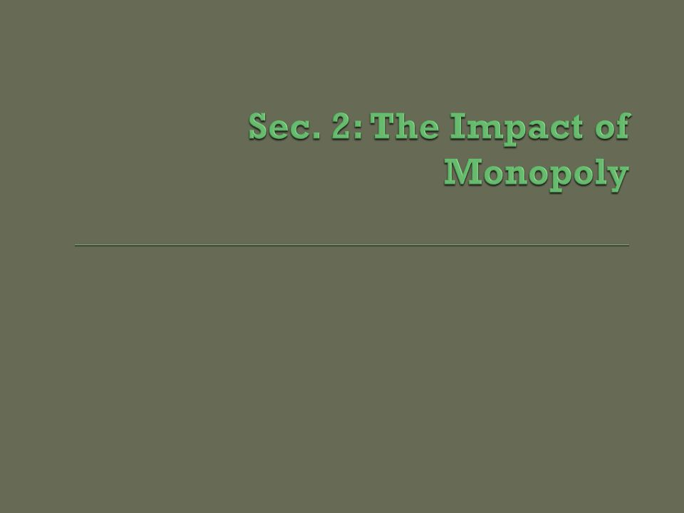 Sec. 2: The Impact of Monopoly