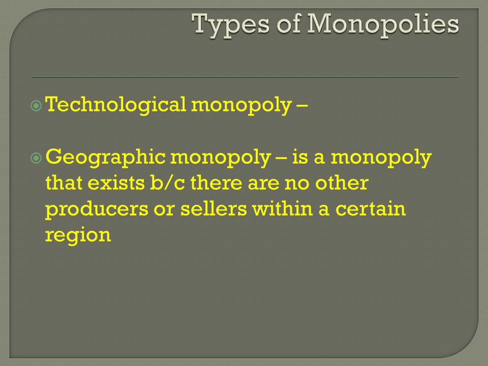 Types of Monopolies Technological monopoly –