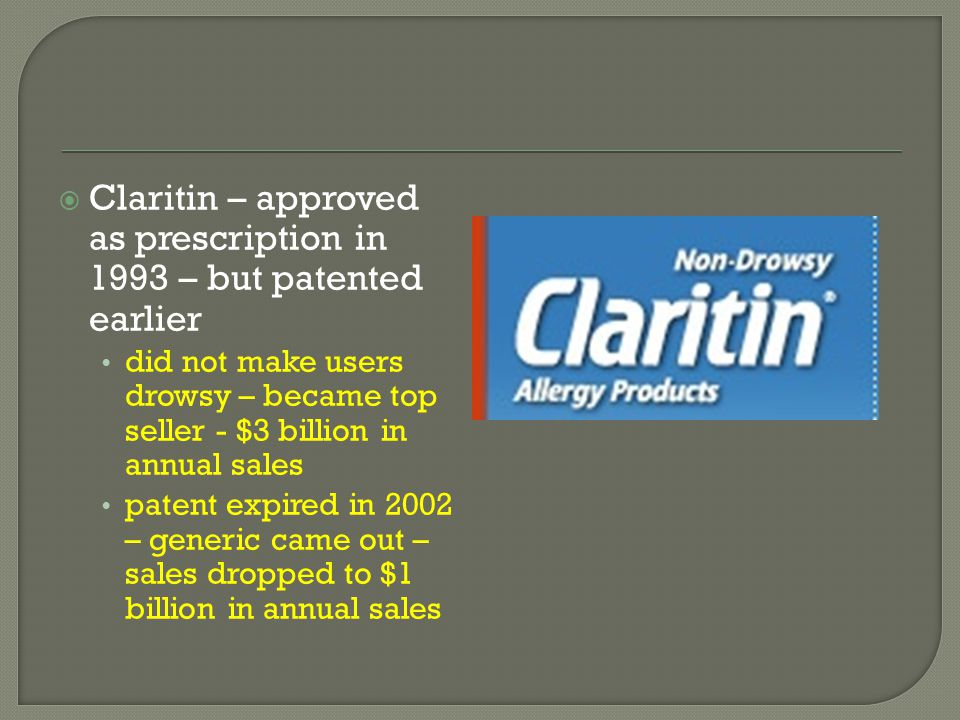 Claritin – approved as prescription in 1993 – but patented earlier