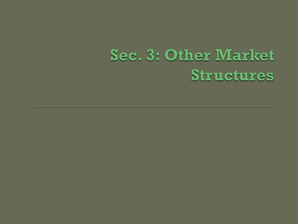 Sec. 3: Other Market Structures