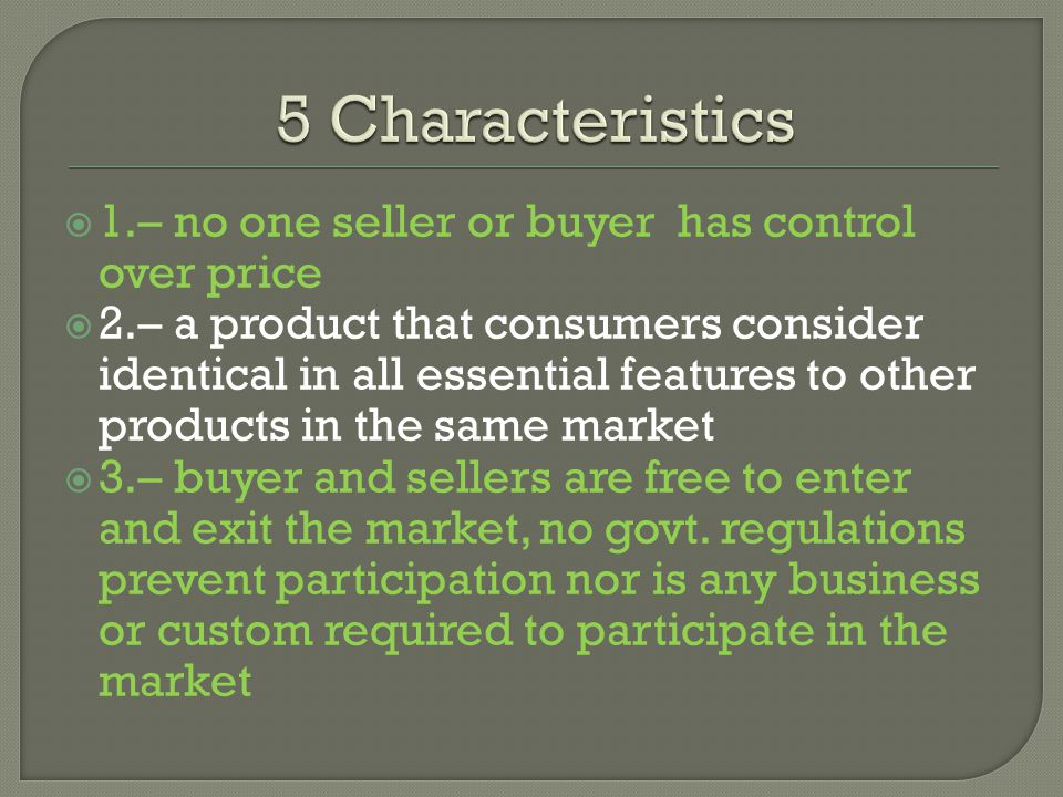 5 Characteristics 1.– no one seller or buyer has control over price