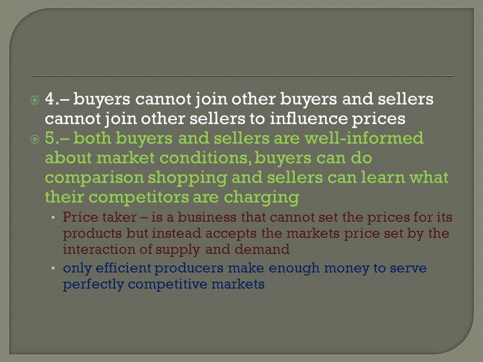 4.– buyers cannot join other buyers and sellers cannot join other sellers to influence prices