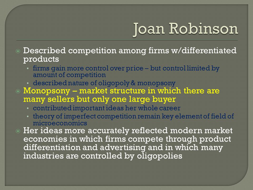 Joan Robinson Described competition among firms w/differentiated products.