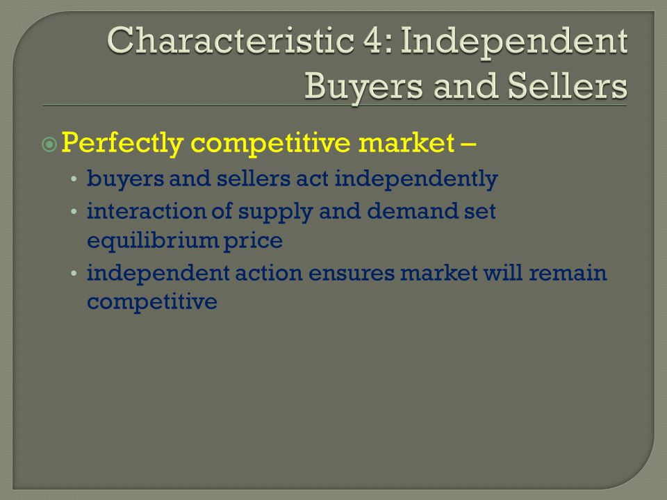 Characteristic 4: Independent Buyers and Sellers