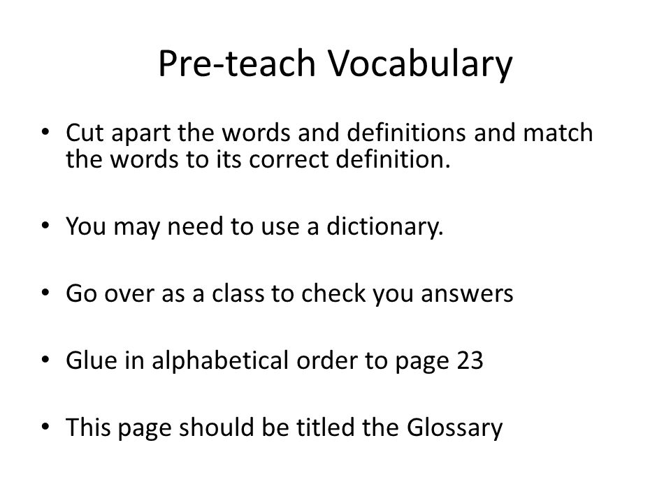 Pre-teach Vocabulary Cut apart the words and definitions and match the words to its correct definition.