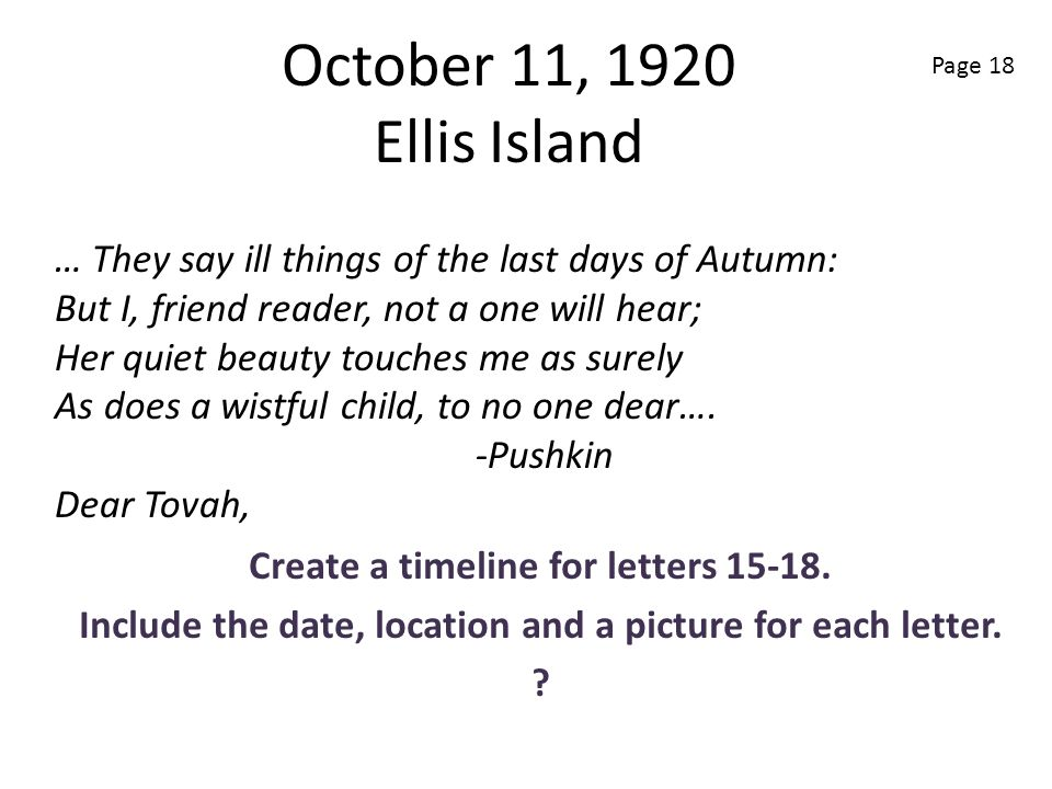 October 11, 1920 Ellis Island Page 18. … They say ill things of the last days of Autumn: But I, friend reader, not a one will hear;