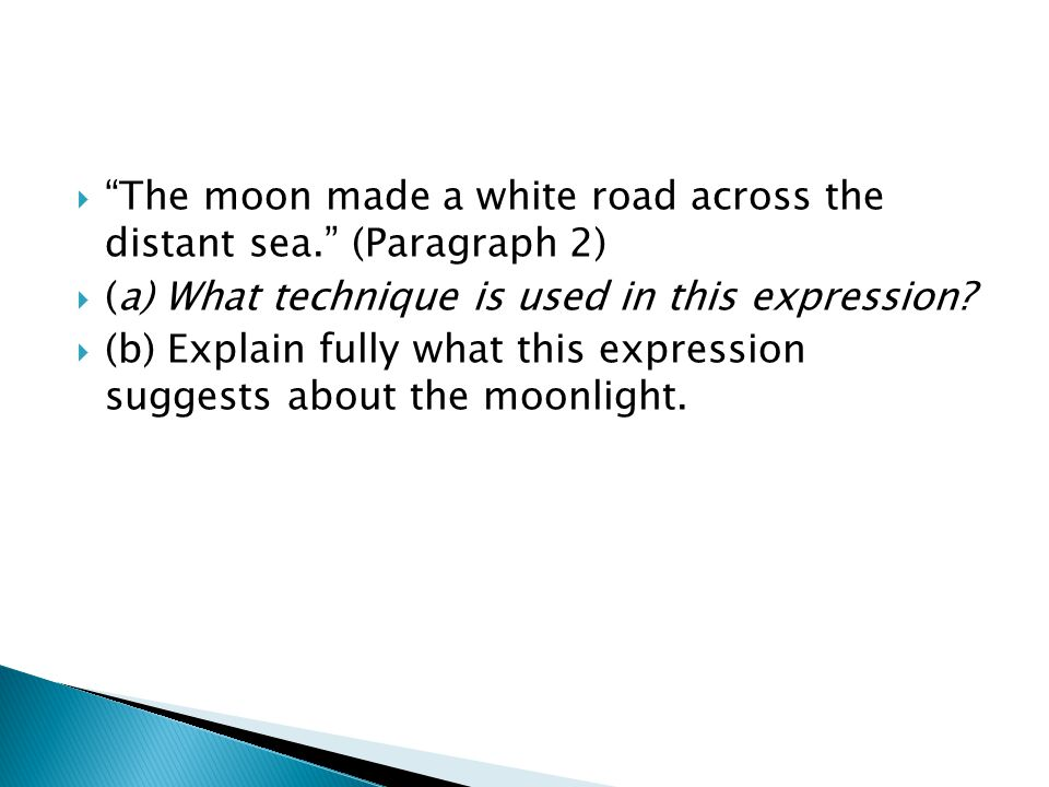 The moon made a white road across the distant sea. (Paragraph 2)