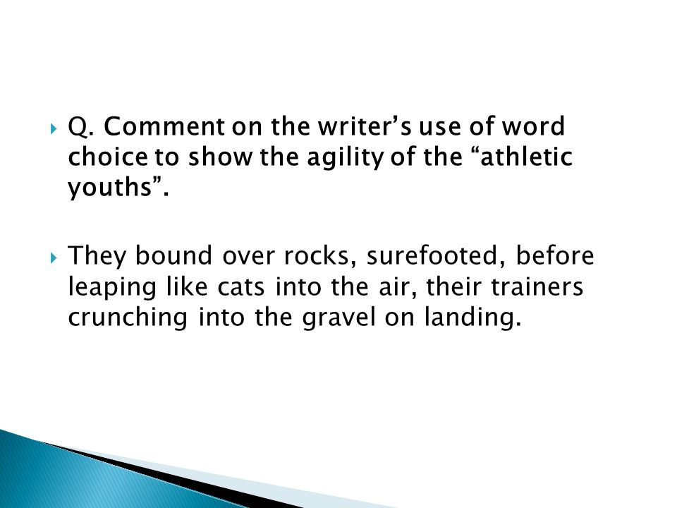 Q. Comment on the writer's use of word choice to show the agility of the athletic youths .