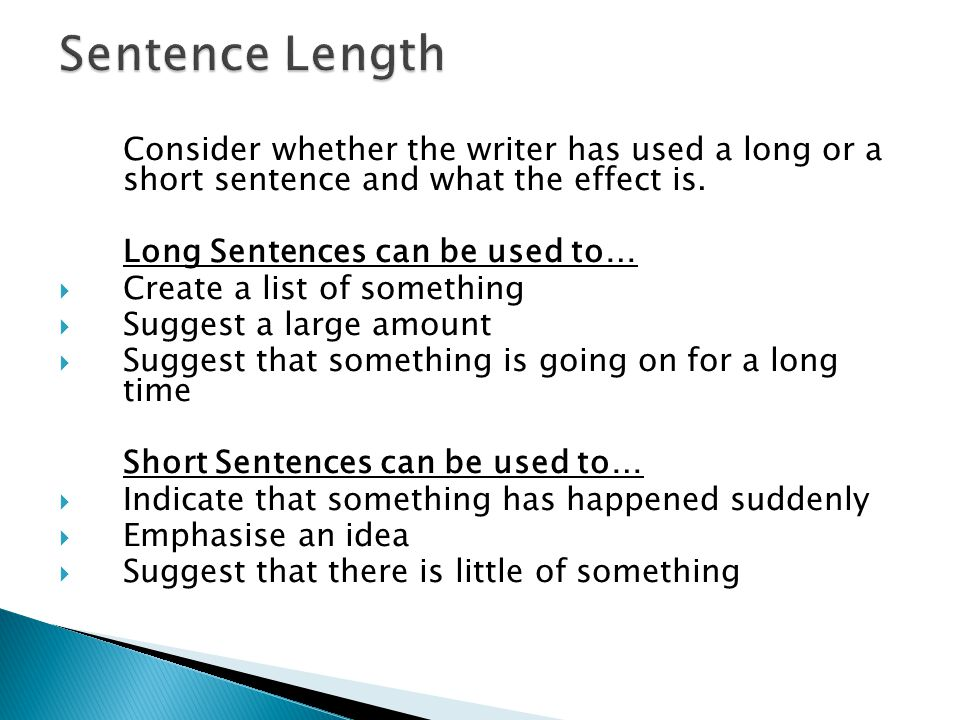 Sentence Length Consider whether the writer has used a long or a short sentence and what the effect is.